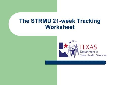 The STRMU 21-week Tracking Worksheet. What is the STRMU 21-week tracking worksheet? A tool for case managers to track the amount of STRMU assistance a.