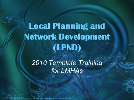 Local Planning and Network Development (LPND) 2010 Template Training for LMHAs.