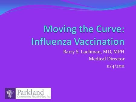 Barry S. Lachman, MD, MPH Medical Director 11/4/2011.