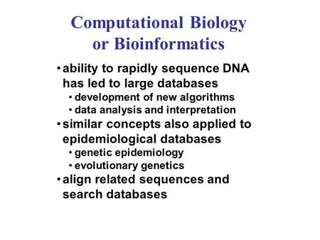 Computational Biology or Bioinformatics ability to rapidly sequence DNA has led to large databases development of new algorithms data analysis and interpretation.