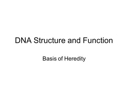 DNA Structure and Function Basis of Heredity. Chemical Basis of Life.
