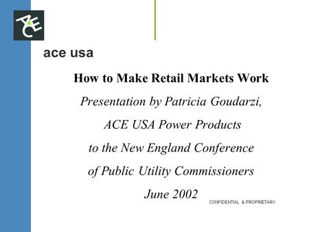 Ace usa How to Make Retail Markets Work Presentation by Patricia Goudarzi, ACE USA Power Products to the New England Conference of Public Utility Commissioners.