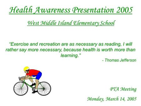 Health Awareness Presentation 2005 West Middle Island Elementary School Exercise and recreation are as necessary as reading, I will rather say more necessary,