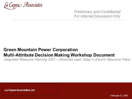 1 Green Mountain Power Corporation Multi-Attribute Decision Making Workshop Document Integrated Resource Planning 2007 – Attributes used Today in Electric.