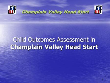 1 Champlain Valley Head Start Child Outcomes Assessment in Champlain Valley Head Start.