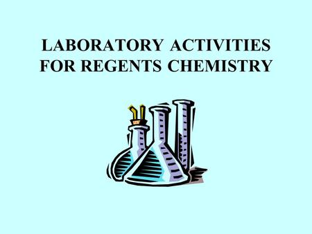 LABORATORY ACTIVITIES FOR REGENTS CHEMISTRY. Many laboratory activities require measurements. Science uses the S.I. (Metric System) of measurements.