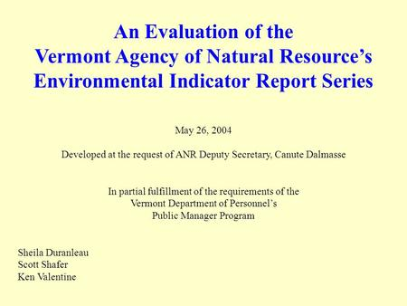 An Evaluation of the Vermont Agency of Natural Resources Environmental Indicator Report Series May 26, 2004 Developed at the request of ANR Deputy Secretary,