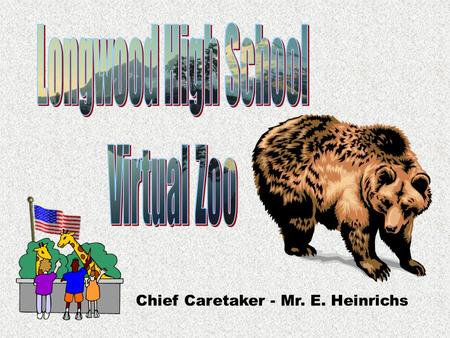 Chief Caretaker - Mr. E. Heinrichs To successfully visit the Virtual Zoo just click on the location you wish to explore. Learn all you can then visit.