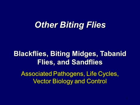 1 Other Biting Flies Blackflies, Biting Midges, Tabanid Flies, and Sandflies Associated Pathogens, Life Cycles, Vector Biology and Control.