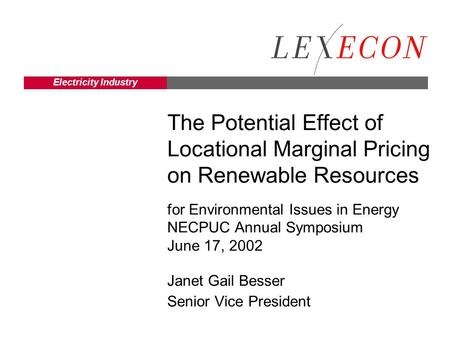 Electricity Industry The Potential Effect of Locational Marginal Pricing on Renewable Resources for Environmental Issues in Energy NECPUC Annual Symposium.