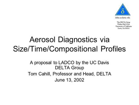 Aerosol Diagnostics via Size/Time/Compositional Profiles A proposal to LADCO by the UC Davis DELTA Group Tom Cahill, Professor and Head, DELTA June 13,