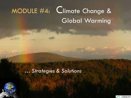 MODULE #4: C limate Change & Global Warming … Strategies & Solutions.