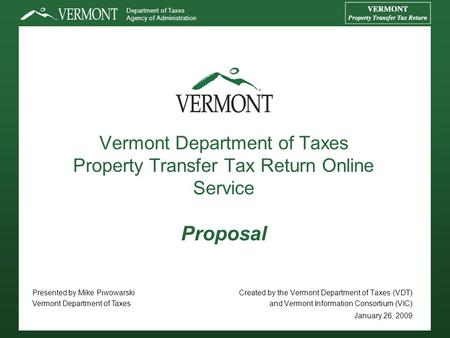 Department of Taxes Agency of Administration Vermont Department of Taxes Property Transfer Tax Return Online Service Proposal Created by the Vermont Department.