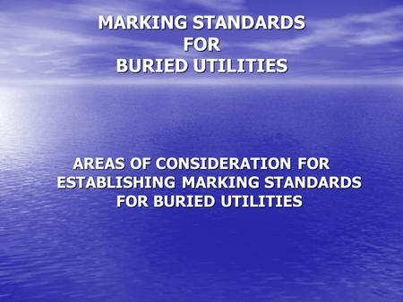 MARKING STANDARDS FOR BURIED UTILITIES AREAS OF CONSIDERATION FOR ESTABLISHING MARKING STANDARDS FOR BURIED UTILITIES.