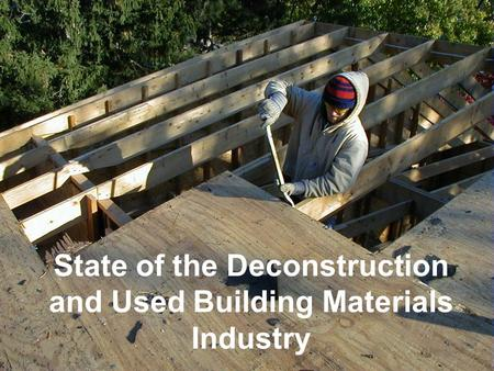 State of the Deconstruction and Used Building Materials Industry.