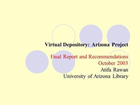 Virtual Depository: Arizona Project Final Report and Recommendations October 2003 Atifa Rawan University of Arizona Library.