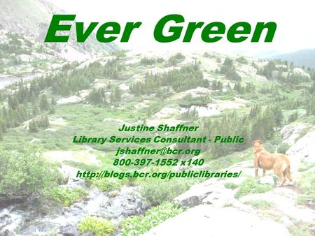 Ever Green Justine Shaffner Library Services Consultant - Public 800-397-1552 x140