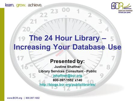 | 800.397.1552 The 24 Hour Library – Increasing Your Database Use Presented by: Justine Shaffner Library Services Consultant - Public