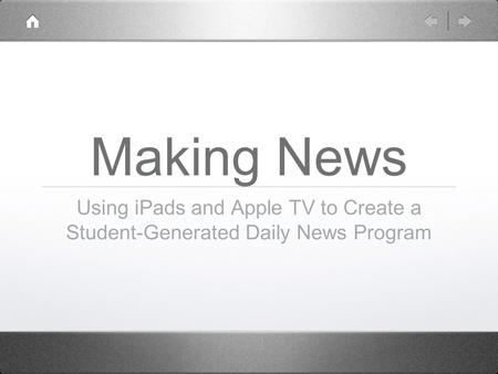 Making News Using iPads and Apple TV to Create a Student-Generated Daily News Program.