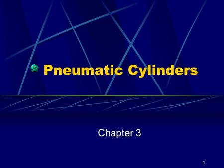 1 Pneumatic Cylinders Chapter 3. 2 Basic Operation A cylinder is a device used to produce linear motion. It is composed of 2 basic assemblies, the barrel.