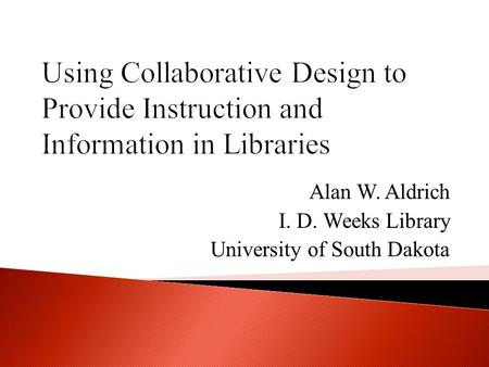 Alan W. Aldrich I. D. Weeks Library University of South Dakota.