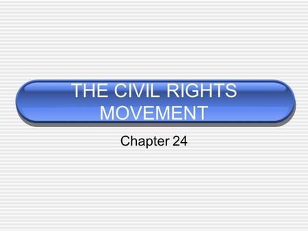 THE CIVIL RIGHTS MOVEMENT Chapter 24. The Movement Begins.