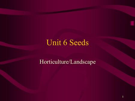 1 Unit 6 Seeds Horticulture/Landscape. 2 What is Propagation? There are many ways of propagating, or reproducing, plants. The most common method of reproducing.