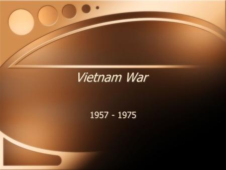 Vietnam War 1957 - 1975. Timeline 1883 - France takes control of Vietnam, divided into 3 parts WWII - Japan controlled all of Vietnam Ho Chi Minh returns.