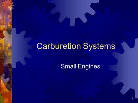 1 Carburetion Systems Small Engines. 2 Carburetion Functions of the carburetion system are: To mix the fuel with the proper proportion of air. To vaporize.