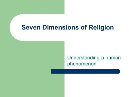 Seven Dimensions of Religion Understanding a human phenomenon.