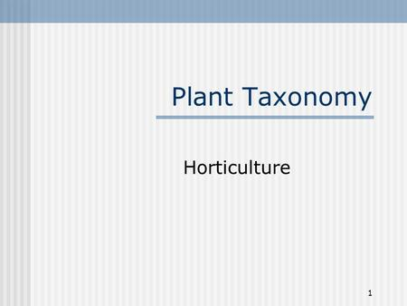 1 Plant Taxonomy Horticulture. 2 How Plants are named Most plants have more than one common name. For example The trout lily is also known as the tiger.