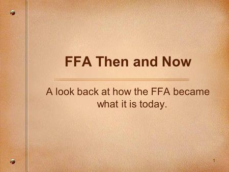 1 FFA Then and Now A look back at how the FFA became what it is today.