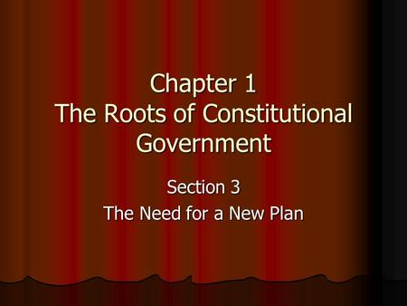 Chapter 1 The Roots of Constitutional Government Section 3 The Need for a New Plan.