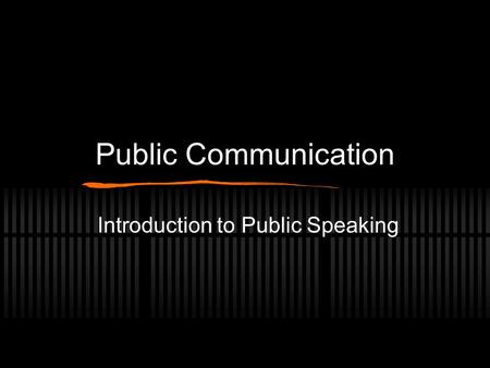 Public Communication Introduction to Public Speaking.