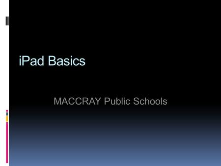 IPad Basics MACCRAY Public Schools. Turning the iPad On Press the Power Button until the Apple forms on the screen. The iPad will then show you the Home.