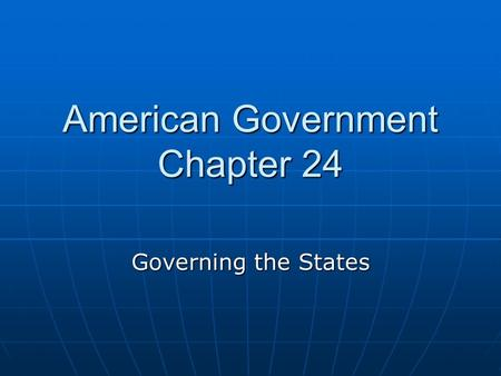 American Government Chapter 24 Governing the States.