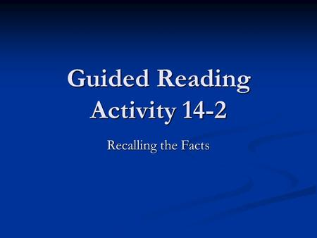 Guided Reading Activity 14-2 Recalling the Facts.
