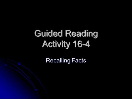 Guided Reading Activity 16-4 Recalling Facts. 1. in camps 1. in camps 2. They fired with greater accuracy 2. They fired with greater accuracy 3. fear,