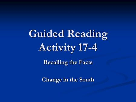 Guided Reading Activity 17-4 Recalling the Facts Change in the South.
