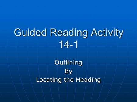 Guided Reading Activity 14-1 OutliningBy Locating the Heading.