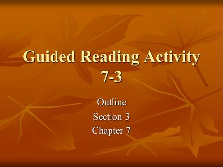 Guided Reading Activity 7-3 Outline Section 3 Chapter 7.