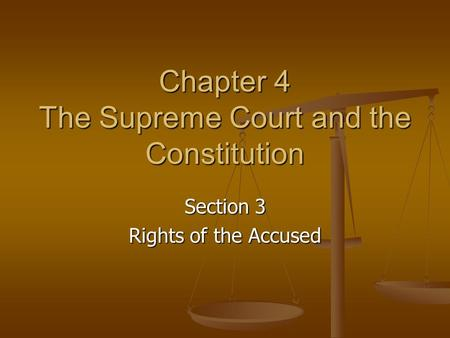 Chapter 4 The Supreme Court and the Constitution Section 3 Rights of the Accused.