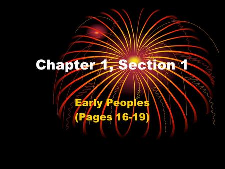 Chapter 1, Section 1 Early Peoples (Pages 16-19).