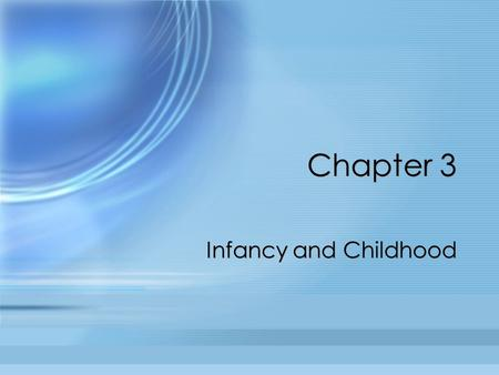 Chapter 3 Infancy and Childhood.
