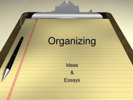 Organizing Ideas & Essays. Unity Unity is the Anchor of good writing. So, first get your unities straight. Unity not only keeps the reader from straggling.