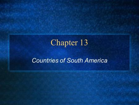 Chapter 13 Countries of South America. Section 1 - The Northern Tropics Countries in the Northern Tropics - The Guianas, Venezuela, Colombia,