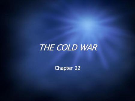 THE COLD WAR Chapter 22. Section 1 Cold War -- confrontation and competition between the U.S. and the Soviet Union Soviet Union -- Communist since the.
