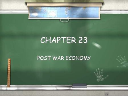 CHAPTER 23 POST WAR ECONOMY. 23-1 / Peace time economy - flourished after WWII / GI Bill - provided loans to vets for businesses, homes and college /