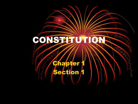CONSTITUTION Chapter 1 Section 1. Review Section 1 Constitutional Terms Continental Congress - Elected representatives who advised the colonists on policies.