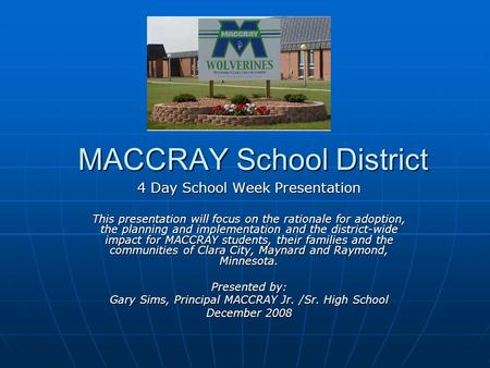 MACCRAY School District 4 Day School Week Presentation This presentation will focus on the rationale for adoption, the planning and implementation and.